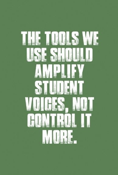 The tools we use should amplify student voices, not control it more.