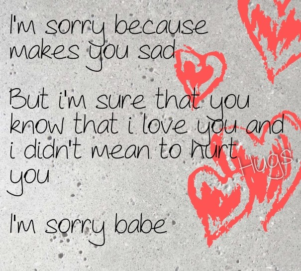 marwan188 › I'm sorry because makes you sad but i'm sure that you know that i love you and i didn't mean to hurt you i'm sorry babe hugs