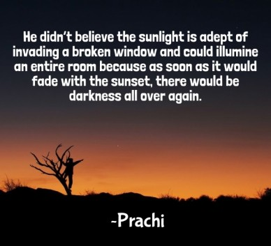 He didn't believe the sunlight is adept of invading a broken window and could illumine an entire room because as soon as it would fade with the sunset, there would be darkness