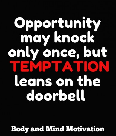 Opportunity may knock only once, but temptation leans on the doorbell body and mind motivation