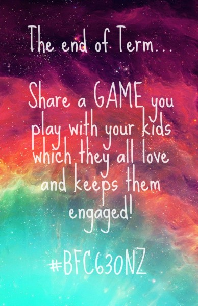 The end of term... share a game you play with your kids which they all love and keeps them engaged! #bfc630nz