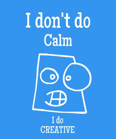 I don't do calm i do creative