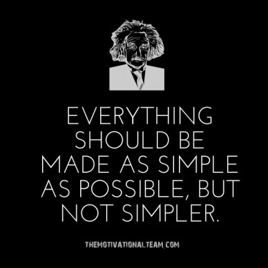 Everything should be made as simple as possible, but not simpler. themotivationalteam.com