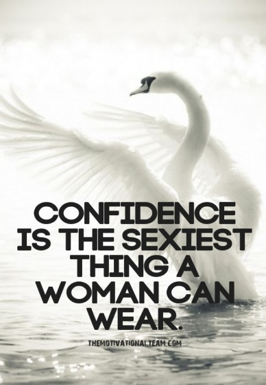 Confidence is the sexiest thing a woman can wear. themotivationalteam.com