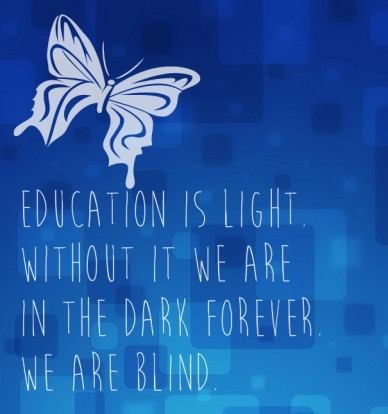 Education is light. without it we are in the dark forever.we are blind.