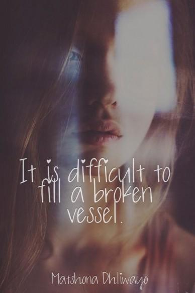 It is difficult to fill a broken vessel. ~ m ~ matshona dhliwayo