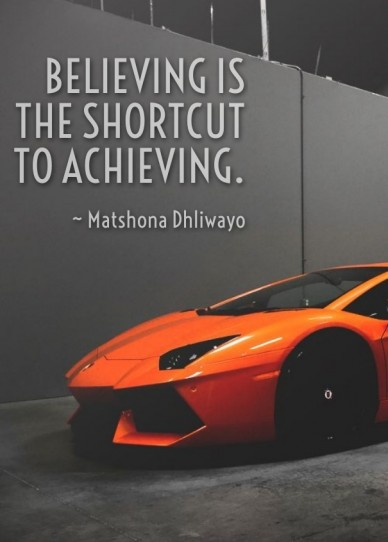 Believing is the shortcut to achieving. ~ matshona dhliwayo