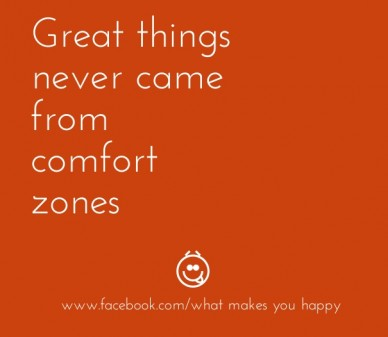 Great things never came from comfort zones www.facebook.com/what makes you happy