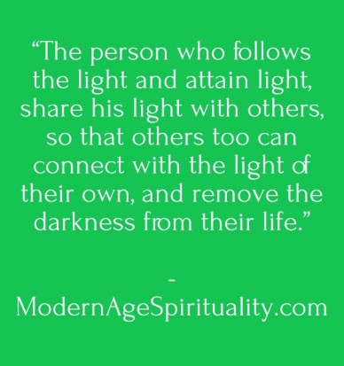 """""""the person who follows the light and attain light, share his light with others, so that others too can connect with the light of their own, and remove the darkness from their"""