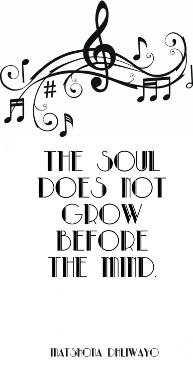 The soul does not grow before the mind . ~matshona dhliwayo