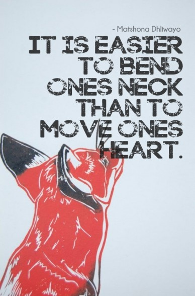 It is easier to bend ones neck than to move ones heart. - matshona dhliwayo matshon