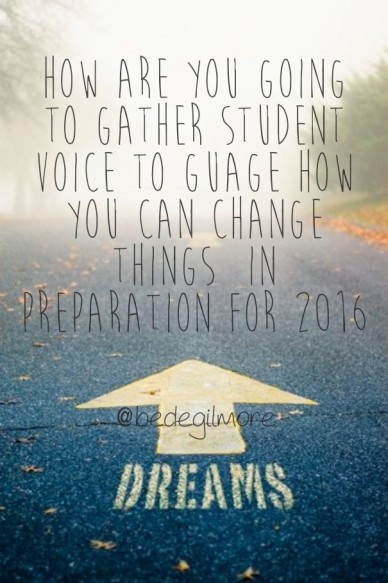 How are you going to gather student voice to guage how you can change things in preparation for 2016 @bedegilmore