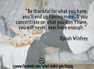 """""""be thankful for what you have; you'll end up having more. if you concentrate on what you don't have, you will never, ever have enough."""" oprah winfrey www.facebook.com/what ma"""
