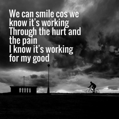 We can smile cos we know it's workingthrough the hurt and the paini know it's working for my good