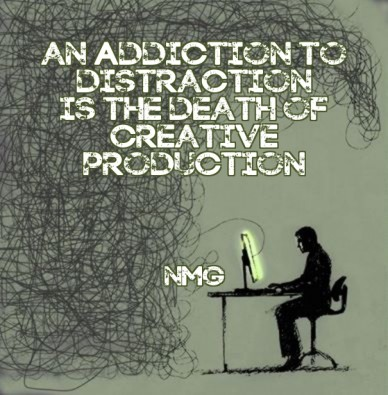 An addiction to distraction is the death ofcreative production nmg