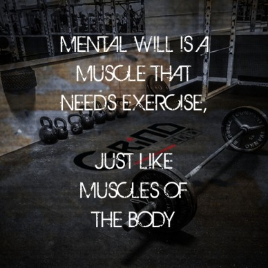 Mental will is a muscle thatneeds exercise, just likemuscles ofthe body
