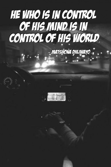 He who is in control of his mind is in control of his world. ~ matshona dhliwayo