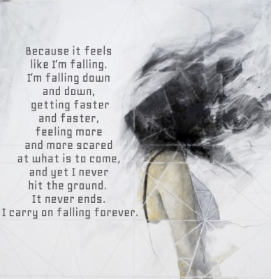 Because it feels like i'm falling. i'm falling down and down, getting faster and faster, feeling more and more scared at what is to come, and yet i never hit the ground. it ne