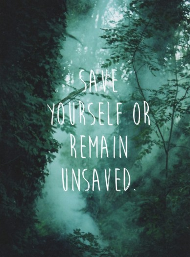 Save yourself or remain unsaved.