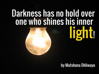 Darkness has no hold over one who shines his inner light! by matshona dhliwayo