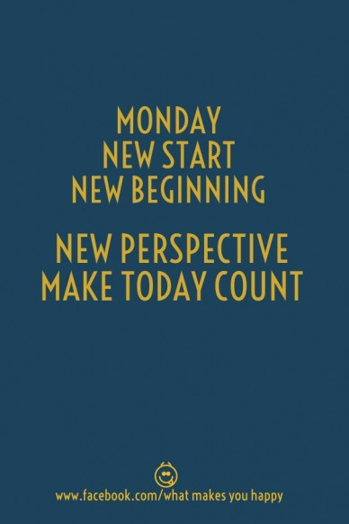 Monday new startnew beginning new perspectivemake today count www.facebook.com/what makes you happy