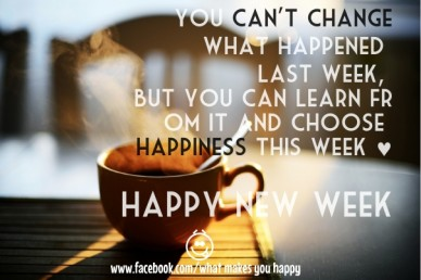You can't change what happened last week, but you can learn from it and choose happiness this week ♥ happy new week www.facebook.com/what makes you happy