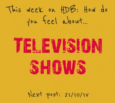 This week on hdb: how do you feel about... television shows next post: 21/10/15