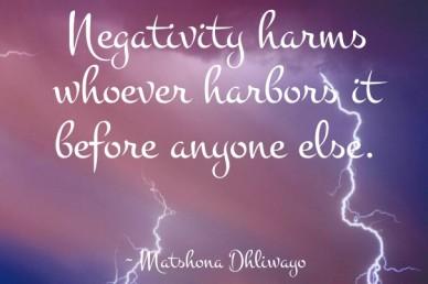 Negativity harms whoever harbors it before anyone else. ~ matshona dhliwayo
