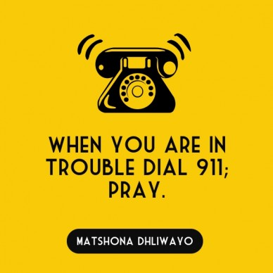When when you are in trouble dial 911; pray. matsmatshona dhliwayo
