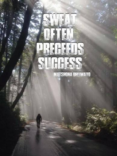 Sweat often preceeds success ma matshona dhliwayo
