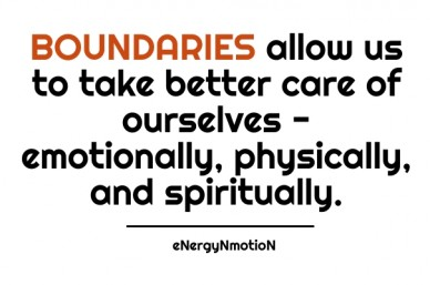 Boundaries allow us to take better care of ourselves - emotionally, physically, and spiritually. energynmotion