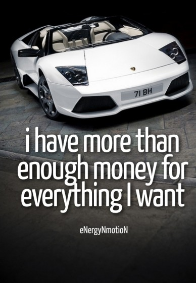 I have more than enough money for everything i want energynmotion