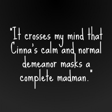 """""""it crosses my mind that cinna's calm and normal demeanor masks a complete madman."""""""
