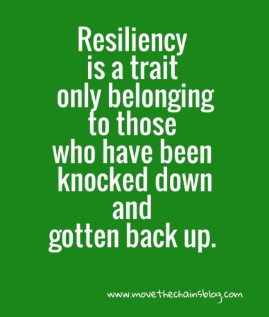 Resiliency is a trait only belongingto those who have been knocked downand gotten back up. www.movethechainsblog.com
