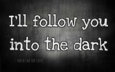 I'll follow you into the dark
