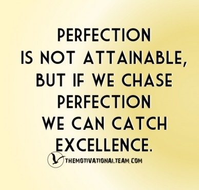 Perfection is not attainable, but if we chaseperfectionwe can catchexcellence. themotivationalteam.com