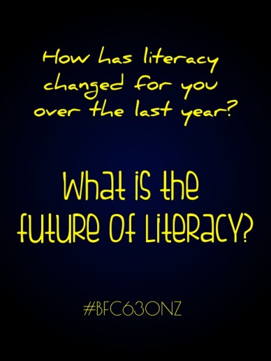 How has literacy changed for you over the last year? what is the future of literacy? #bfc630nz