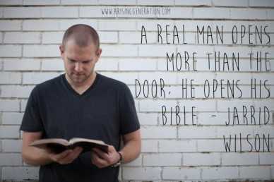 A real man opens more than the door; he opens his bible. - jarrid wilson www.arisinggeneration.com