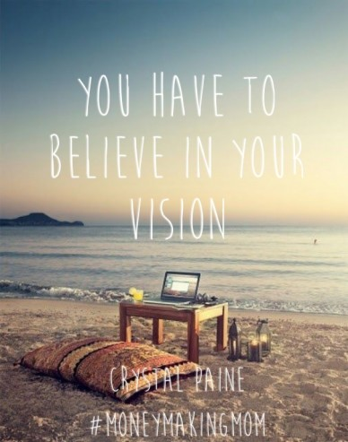 You have to believe in yourvision crystal paine #moneymakingmom