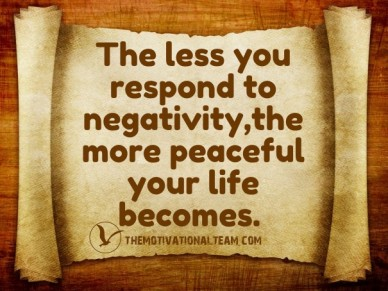 The less you respond to negativity,the more peaceful your life becomes. themotivationalteam.com