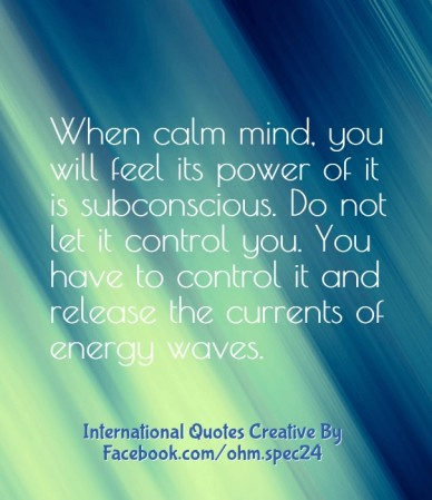 International quotes creative by facebook.com/ohm.spec24 when calm mind, you will feel its power of it is subconscious. do not let it control you. you have to control it and r