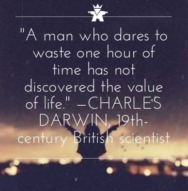 """""""a man who dares to waste one hour of time has not discovered the value of life."""" —charles darwin, 19th-century british scientist lolly daskal"""