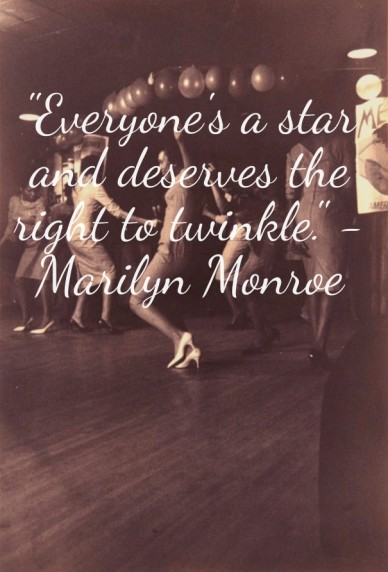 """everyone's a star and deserves the right to twinkle."" - marilyn monroe"
