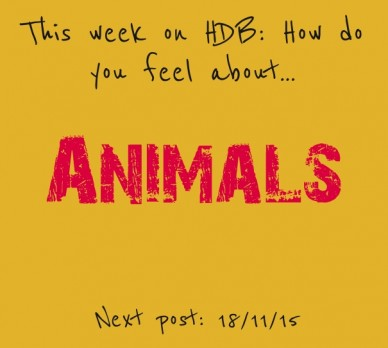 This week on hdb: how do you feel about... animals next post: 18/11/15