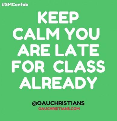 Keep calm you are late for classalready@oauchristians oauchristians.com #smconfab