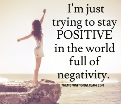 I'm just trying to stay positive in the world full of negativity. themotivationalteam.com