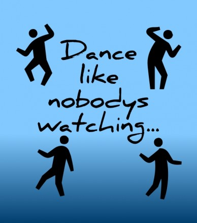 Dance like nobodys watching...