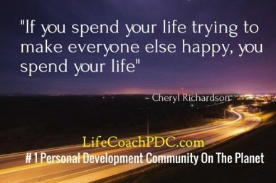 """if you spend your life trying to make everyone else happy, you spend your life"""