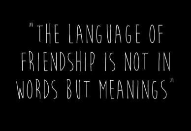 """the language of friendship is not in words but meanings"""