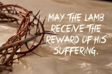 May the lamb receive the reward of his suffering.